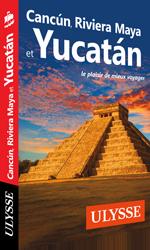 Cancún, Riviera Maya et Yucatán