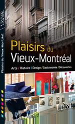 Plaisirs du Vieux-Montréal - Histoire, Design, Gastronomie