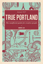 True Portland: the Unofficial Guide For Creative People