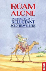 Roam Alone: Inspiring Tales by Reluctant Solo Travellers