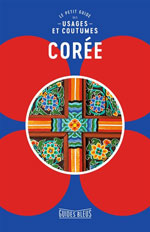 Guides Bleus Corée : le Petit Guide des Usages et Coutumes