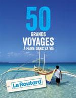 Routard 50 Grands Voyages à Faire dans Sa Vie