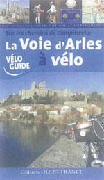 Vélo Guide: sur les Chemins de Compostelle, la Voie d'Arles