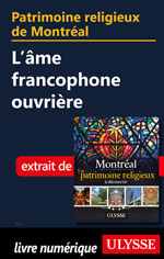 Patrimoine religieux de Montréal: L'âme francophone ouvrière