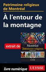 Patrimoine religieux de Montréal: À l'entour de la montagne