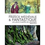 France Médiévale & Fantastique : Lieux de Légendes