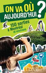 On va où aujourd'hui? 150 sorties à Montréal et environs