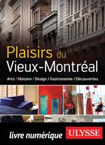 Plaisirs du Vieux-Montréal Histoire, Design, Gastronomie