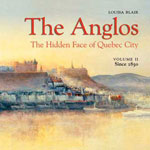 The Anglos: the Hidden Face of Québec City,vol.2 Since 1850