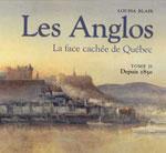Les Anglos : la Face Cachée de Québec Tome 2, Depuis 1850