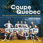 La Coupe à Québec - les Bulldogs et la Naissance du Hockey