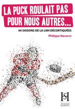 La Puck Roulait Pas Pour Nous Autres… 44 Saisons de la Lnh