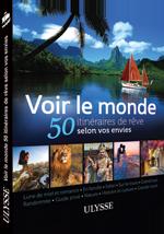 Voir le monde - 50 itinéraires de rêve selon vos envies