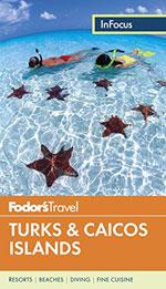 Fodor in Focus Turks & Caicos, 3rd Ed.