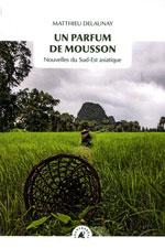 Un Parfum de Mousson : Nouvelles du Sud-Est Asiatique