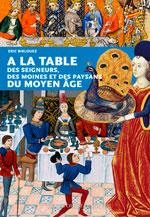 À la Table des Seigneurs, Moines et Paysans du Moyen Âge