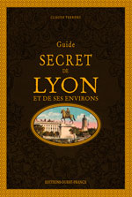 Guide Secret de Lyon et Ses Environs