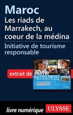 Maroc - Les riads de Marrakech, au coeur de la médina