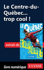 Le Centre-du-Québec... trop cool !