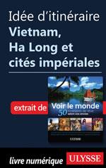 Idée d'itinéraire - Vietnam,  Ha Long et cités impériales