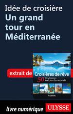 Idée de croisière - Un grand tour en Méditerranée