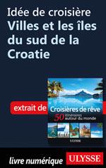 Idée de croisière - Villes et les îles du sud de la Croatie