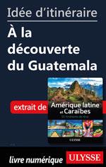 Idée d'itinéraire - À la découverte du Guatemala