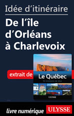 Idée d'itinéraire - De l'île d'Orléans à Charlevoix