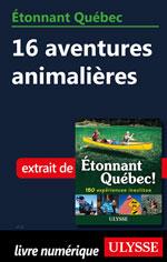 Étonnant Québec: 16 aventures animalières