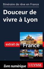 Itinéraire de rêve en France - Douceur de vivre à Lyon