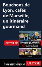 Bouchons de Lyon, cafés de Marseille, un itinéraire gourmand