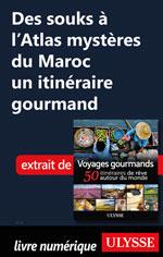 Des souks à l'Atlas mystères du Maroc un itinéraire gourmand