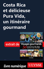 Costa Rica et délicieuse Pura Vida, un itinéraire gourmand