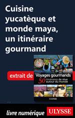 Cuisine yucatèque et monde maya, un itinéraire gourmand