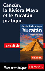Cancún, la Riviera Maya et le Yucatán pratique