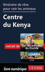 Itinéraire de rêve pour voir les animaux -  Centre du Kenya