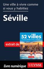 Une ville à vivre comme si vous y habitiez - Séville