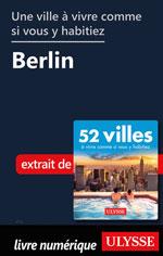 Une ville à vivre comme si vous y habitiez - Berlin