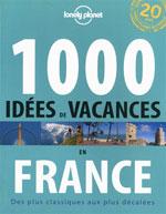 Lonely Planet 1000 Idées de Vacances en France, 1ère Éd.