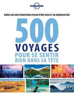Lonely Planet 500 Idées de Voyage Pour Se Sentir Bien