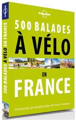 Lonely Planet 500 Balades à Vélo en France