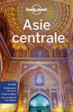 Lonely Planet Asie Centrale - la Route de la Soie