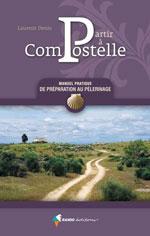 Partir à Compostelle : Manuel Pratique de Préparation