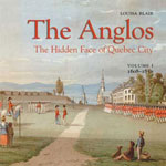 The Anglos: the Hidden Face of Québec City 1608-1850
