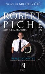 Robert Piché, aux Commandes du Destin -Édition 15e Anniv