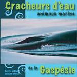 Cracheurs d'Eau - Animaux Marins de la Gaspésie