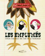 Les Emplumés: Drôles d'Oiseaux de Ïles de la Madeleine