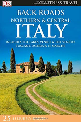 Eyewitness Travel Back Roads Northern & Central Italy