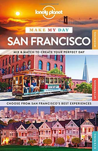 Lonely Planet Make My Day San Francisco, 1st Ed.