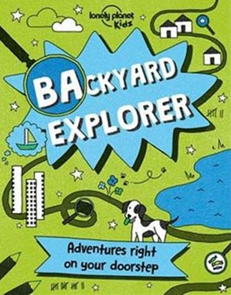 Lonely Planet Kids: Backyard Explorer